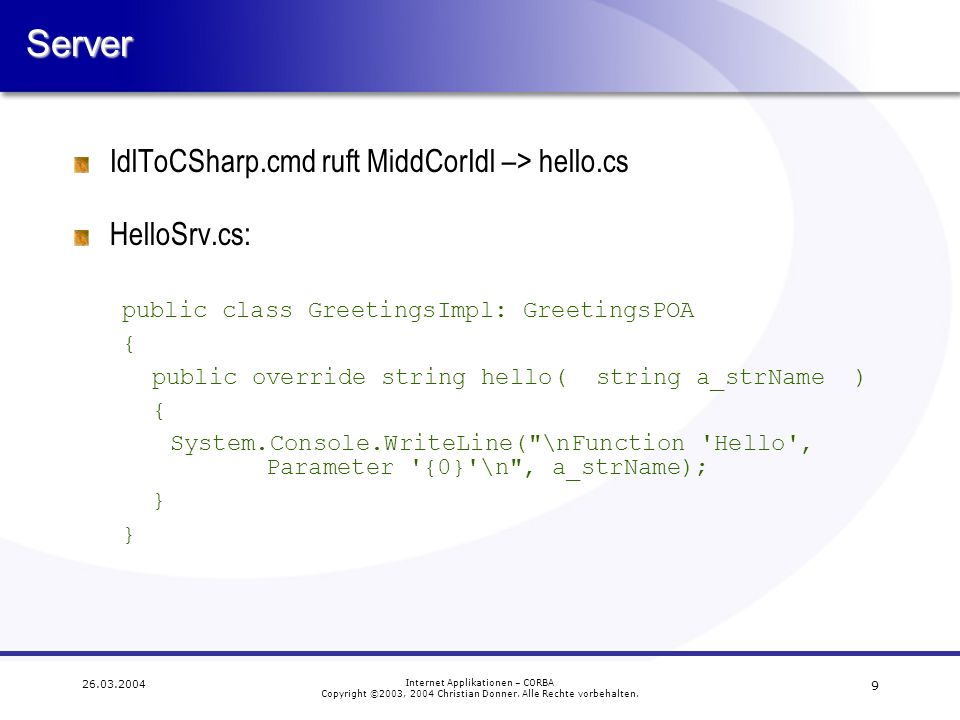 Server IdlToCSharp.cmd ruft MiddCorIdl –> hello.cs HelloSrv.cs: