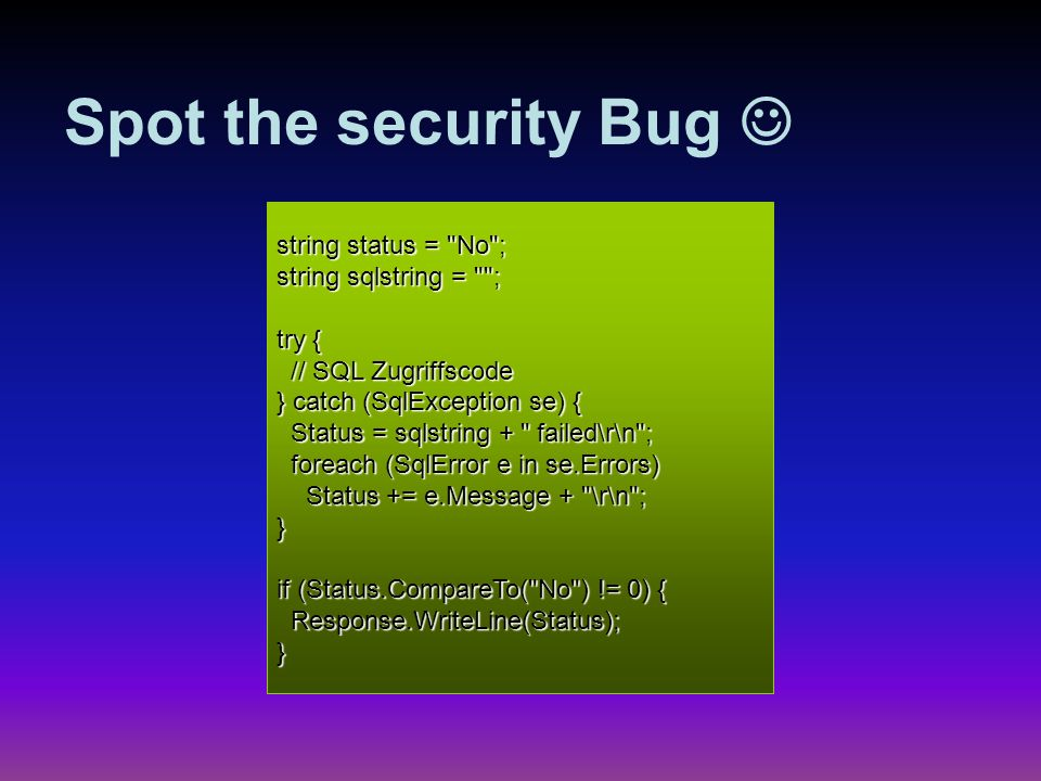 Spot the security Bug  string status = No ; string sqlstring = ;