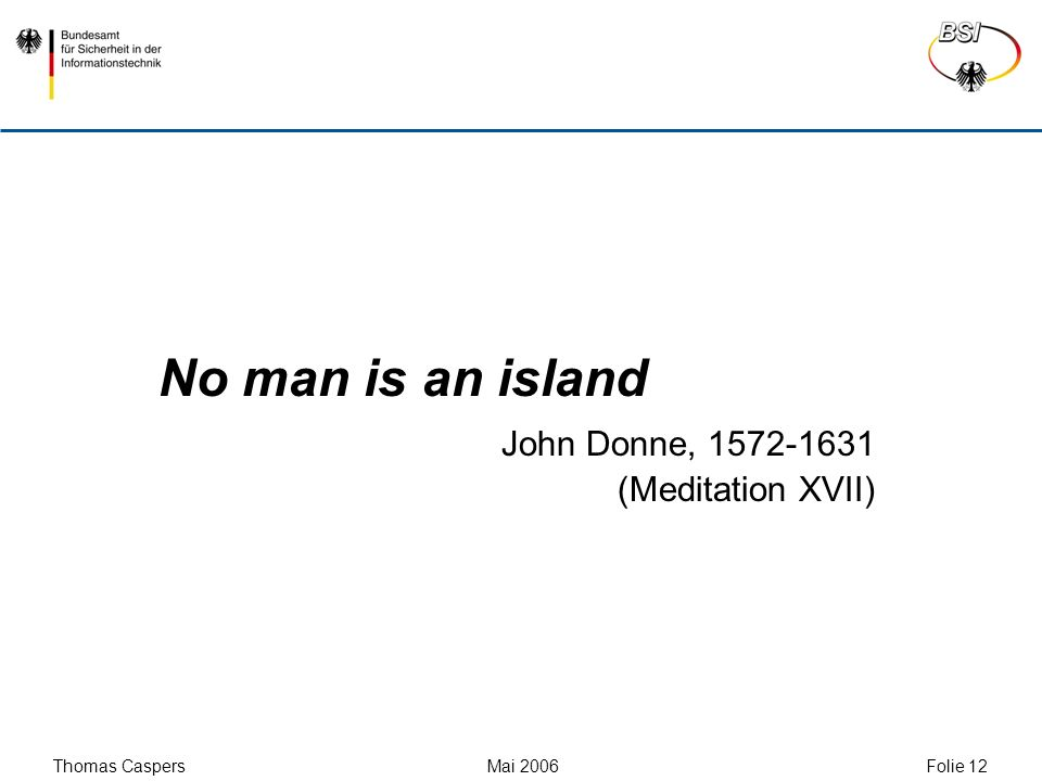 No man is an island John Donne, 1572-1631 (Meditation XVII)