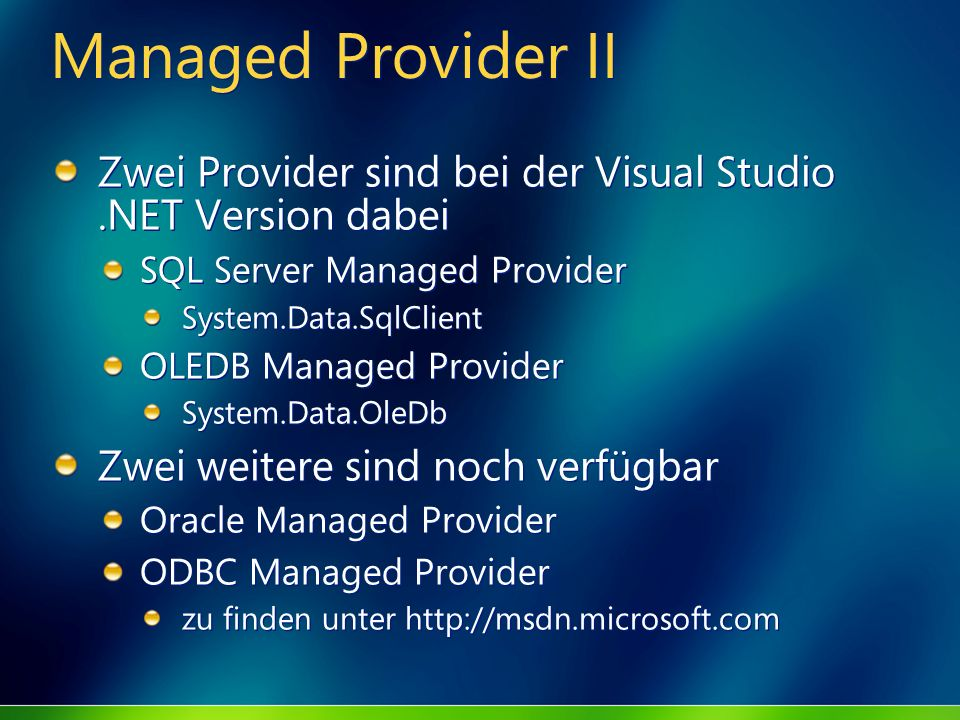 Managed Provider II Zwei Provider sind bei der Visual Studio .NET Version dabei. SQL Server Managed Provider.