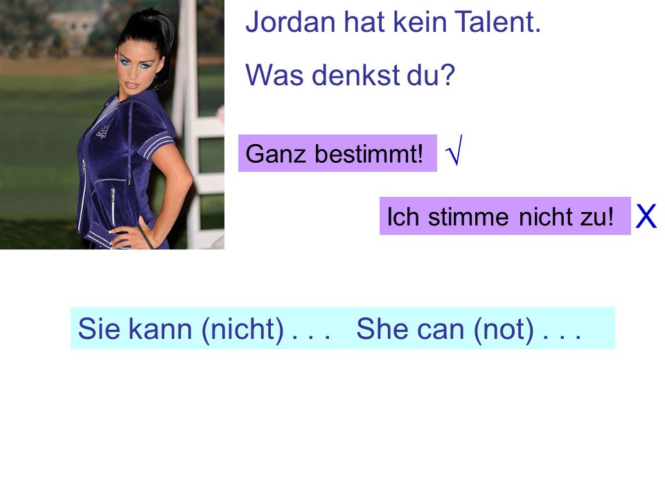 √ X Jordan hat kein Talent. Was denkst du