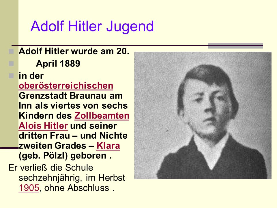 Adolf Hitler Jugend Adolf Hitler wurde am 20. April 1889