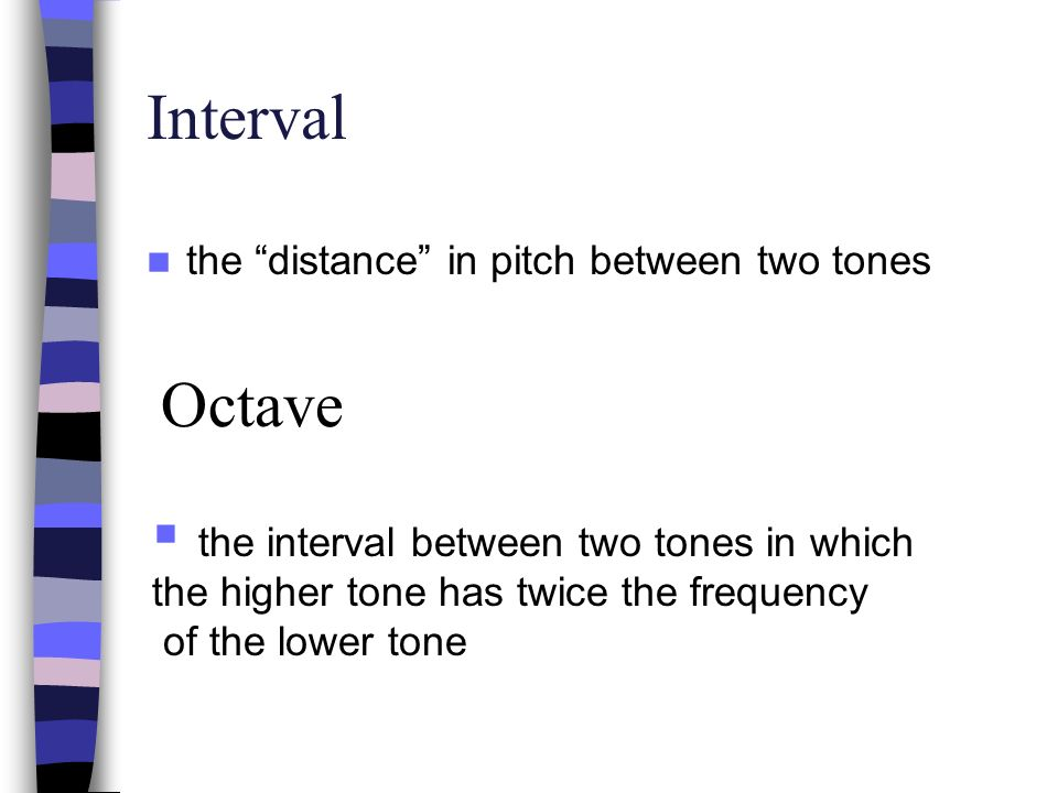 Interval Octave the distance in pitch between two tones
