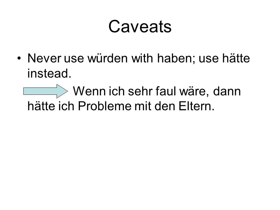 Caveats Never use würden with haben; use hätte instead.