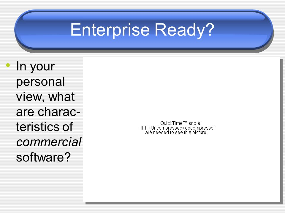 Enterprise Ready In your personal view, what are charac-teristics of commercial software