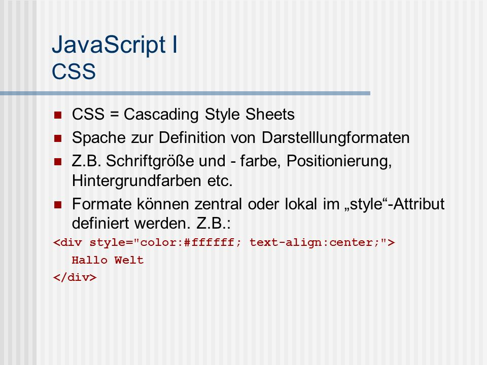 JavaScript I CSS CSS = Cascading Style Sheets