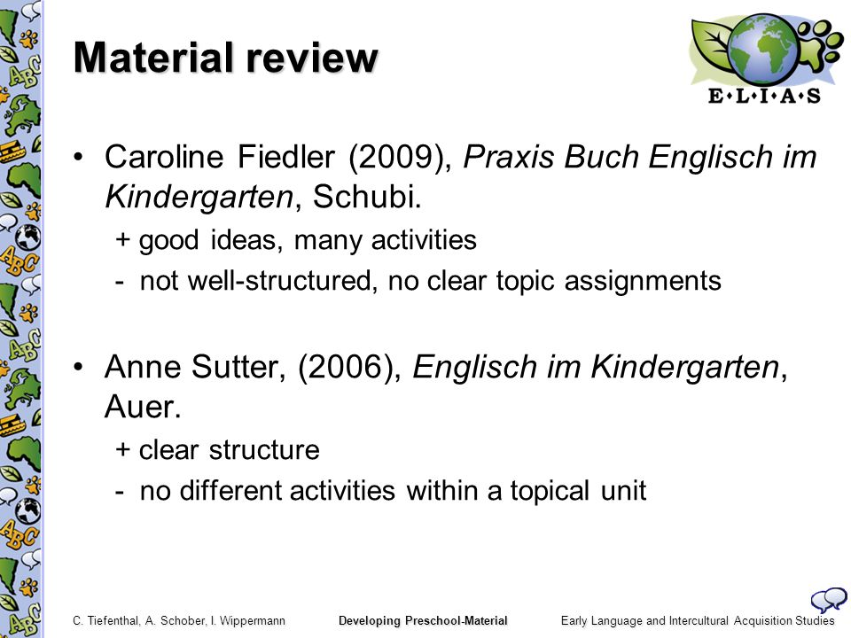 Material review Caroline Fiedler (2009), Praxis Buch Englisch im Kindergarten, Schubi. + good ideas, many activities.