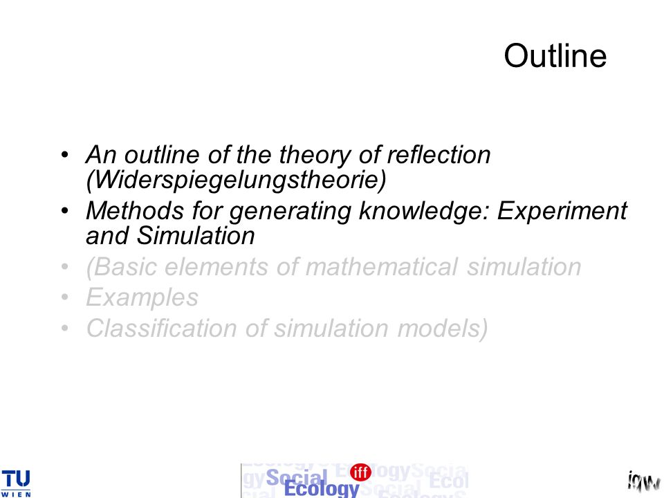 Outline An outline of the theory of reflection (Widerspiegelungstheorie) Methods for generating knowledge: Experiment and Simulation.