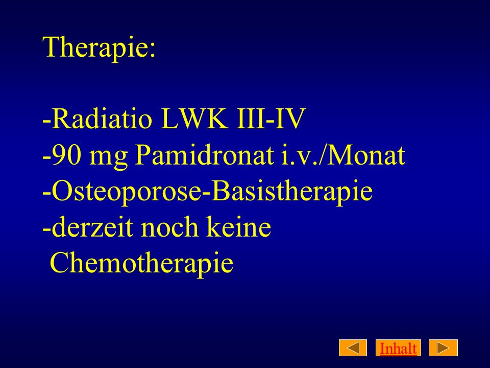 Therapie: -Radiatio LWK III-IV -90 mg Pamidronat i. v