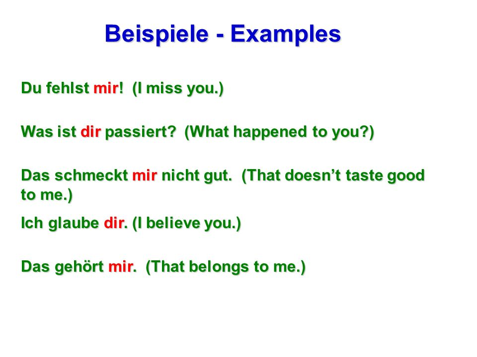 Beispiele - Examples Du fehlst mir! (I miss you.)