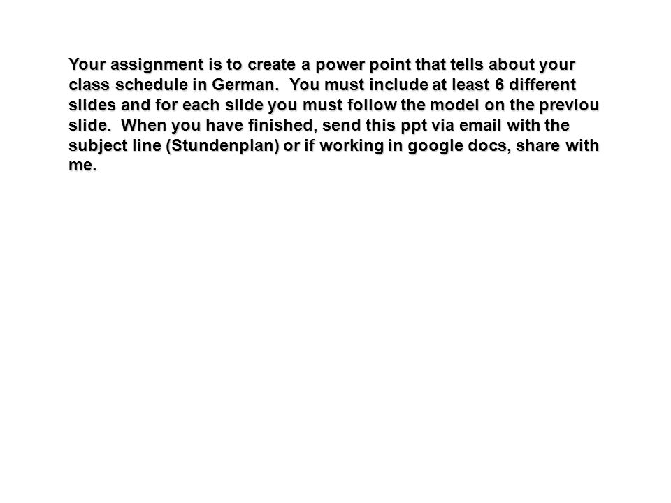 Your assignment is to create a power point that tells about your class schedule in German.