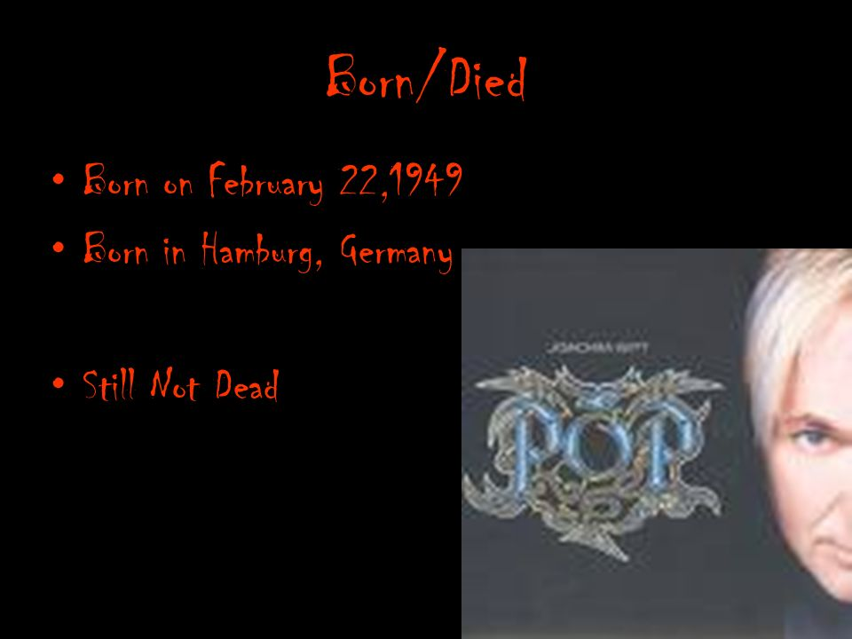 Born/Died Born on February 22,1949 Born in Hamburg, Germany