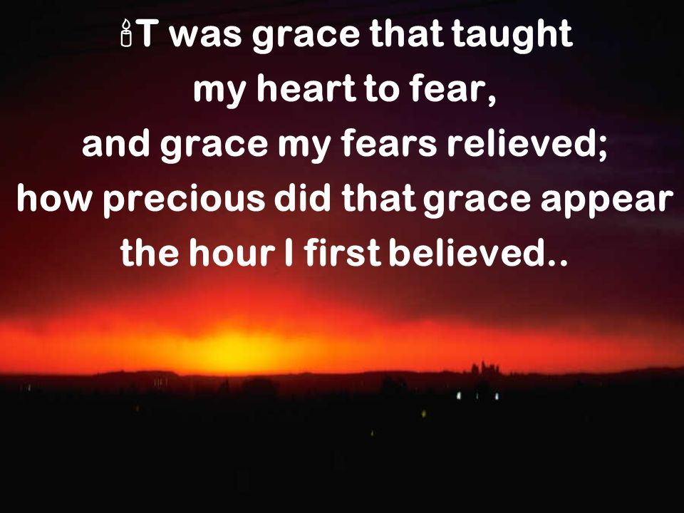 T was grace that taught my heart to fear,