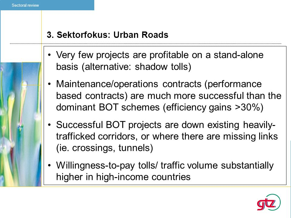 Sectoral review 3. Sektorfokus: Urban Roads. Very few projects are profitable on a stand-alone basis (alternative: shadow tolls)