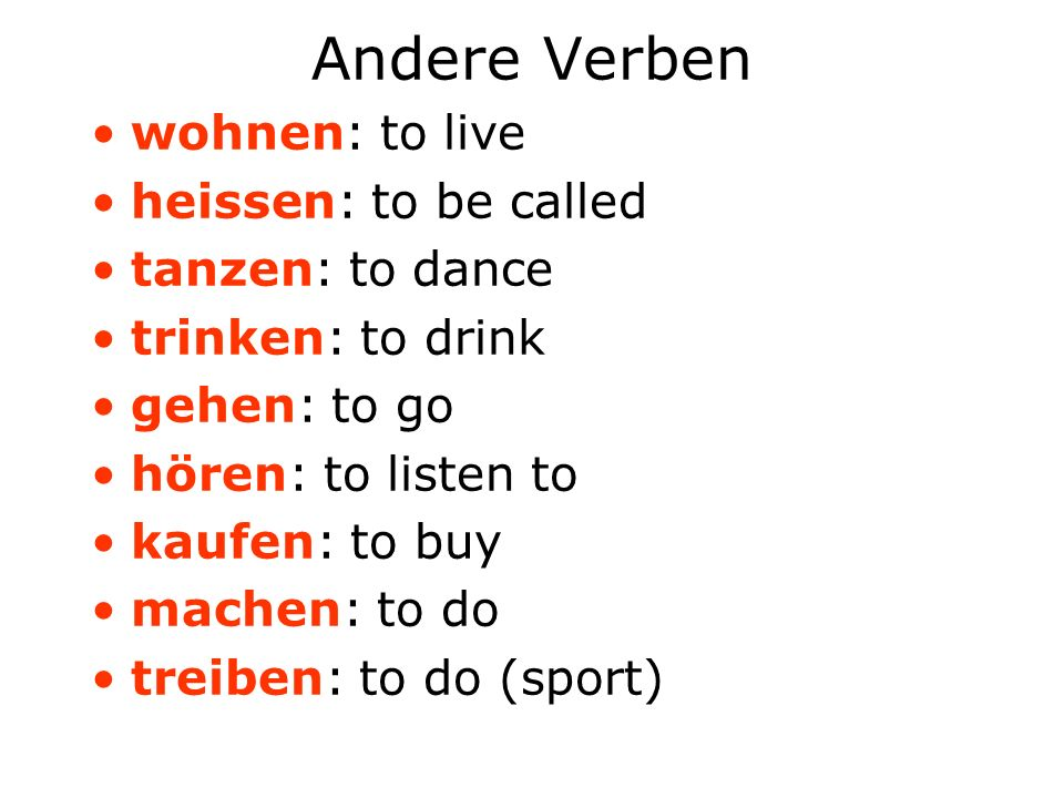 Andere Verben wohnen: to live heissen: to be called tanzen: to dance