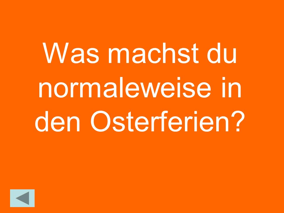 Was machst du normaleweise in den Osterferien