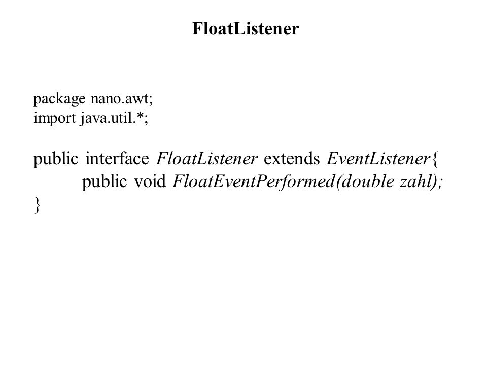 public interface FloatListener extends EventListener{