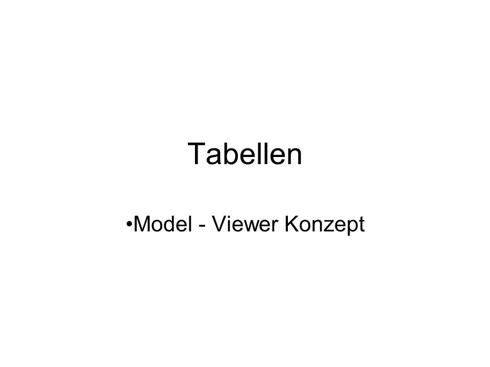 Tabellen Model - Viewer Konzept