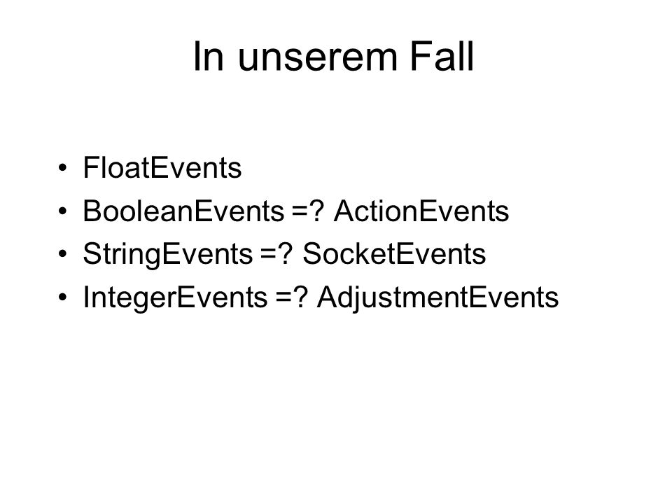 In unserem Fall FloatEvents BooleanEvents = ActionEvents