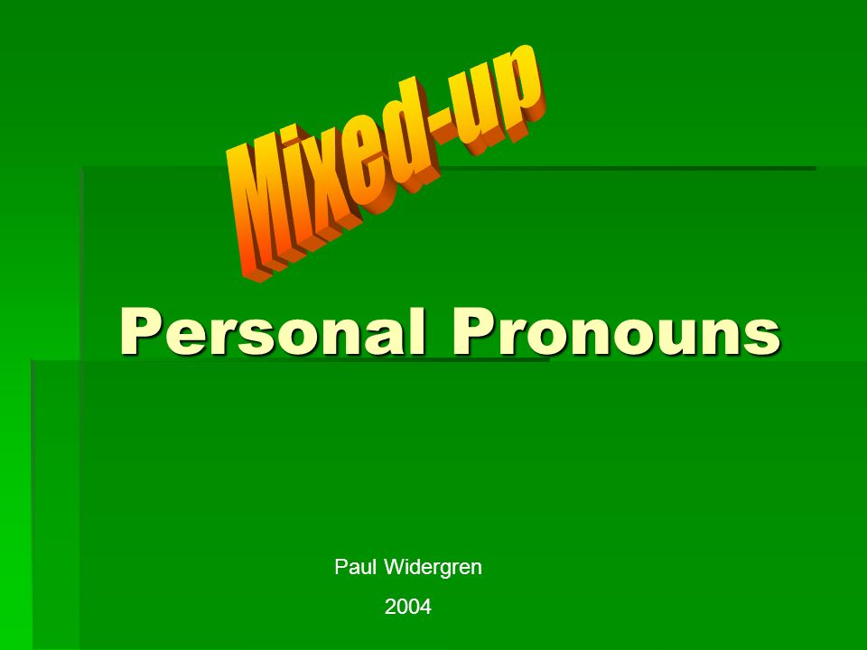 Mixed-up Personal Pronouns Paul Widergren 2004