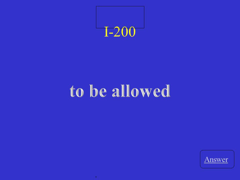 I-200 to be allowed Answer .
