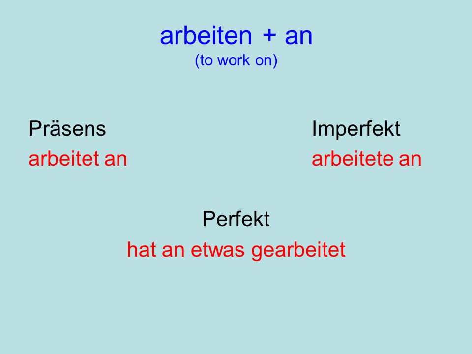 arbeiten + an (to work on)