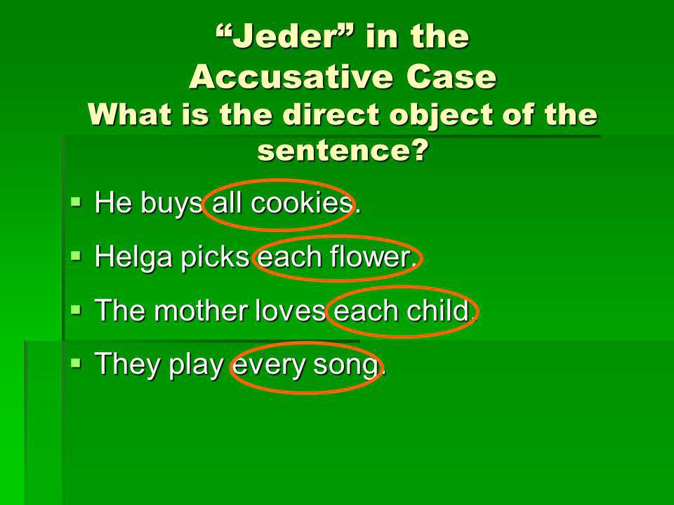 Jeder in the Accusative Case What is the direct object of the sentence