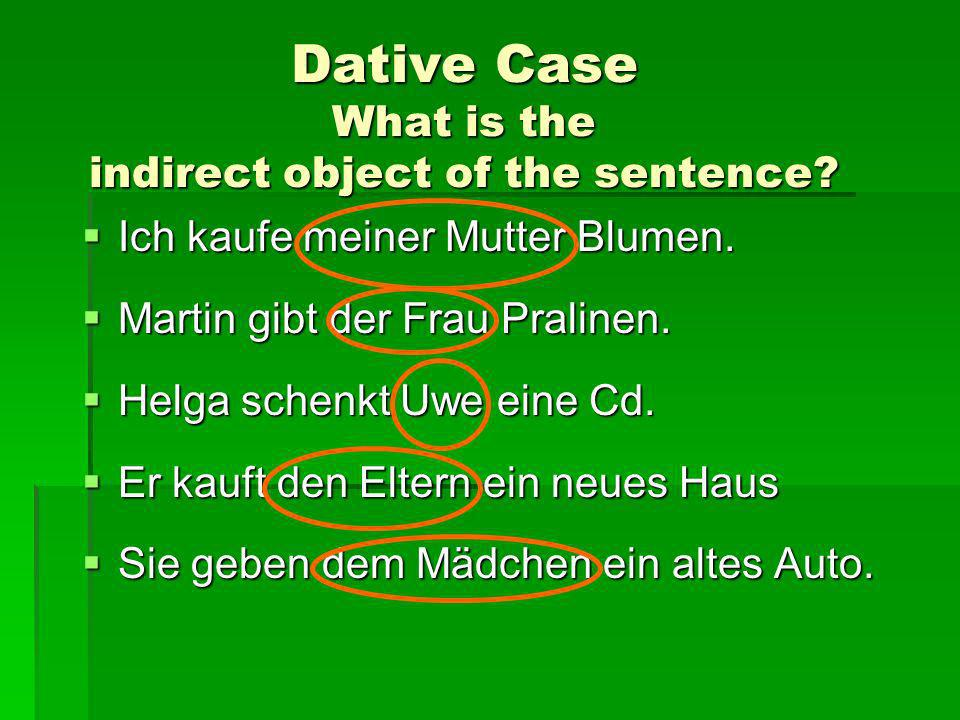 Dative Case What is the indirect object of the sentence