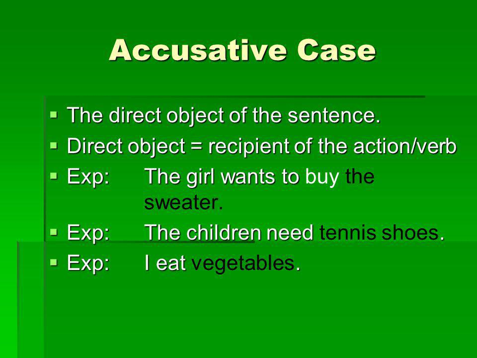Accusative Case The direct object of the sentence.