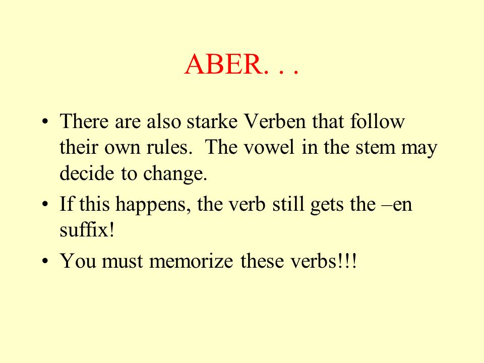 ABER. . . There are also starke Verben that follow their own rules. The vowel in the stem may decide to change.