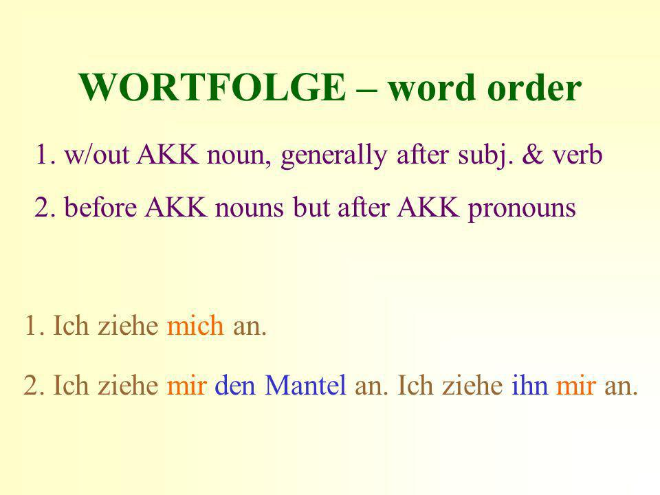 WORTFOLGE – word order 1. w/out AKK noun, generally after subj. & verb
