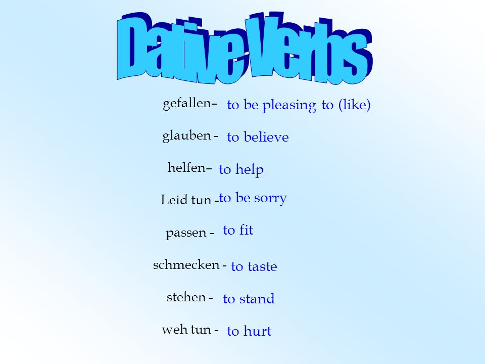 Dative Verbs to be pleasing to (like) to believe to help to be sorry