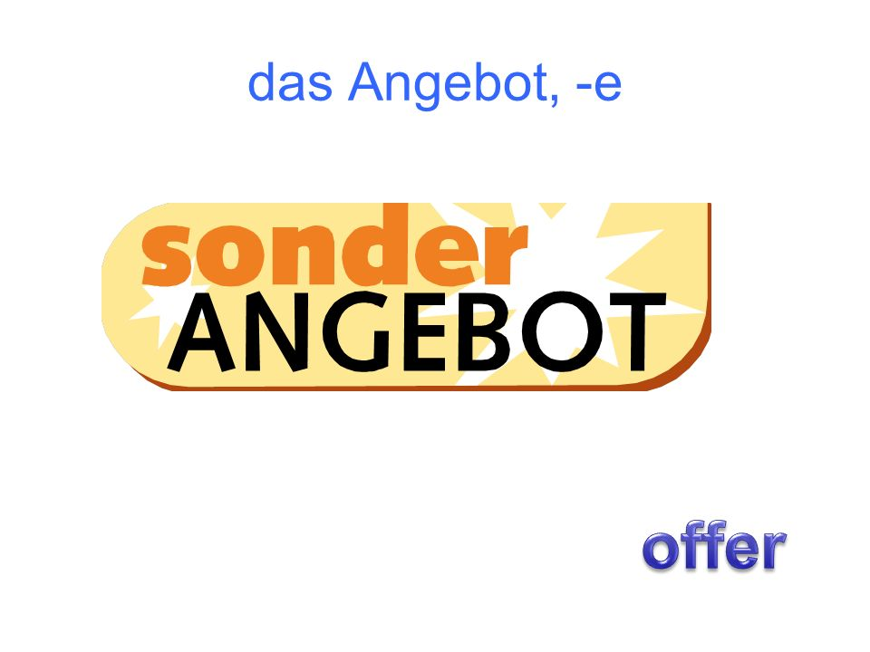 das Angebot, -e offer