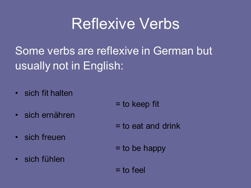 Reflexive Verbs Some verbs are reflexive in German but