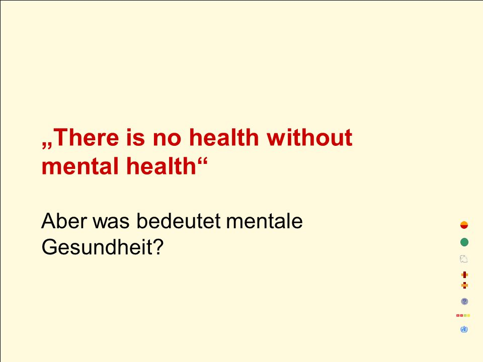 """There is no health without mental health"