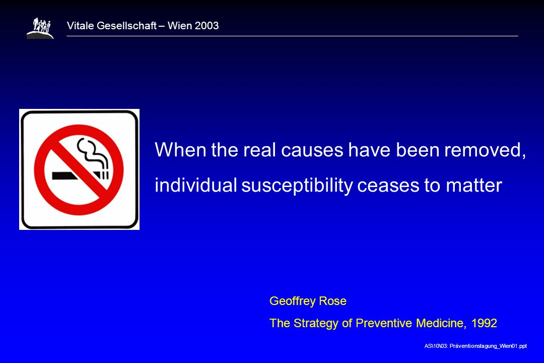 1 When the real causes have been removed, individual susceptibility ceases to matter. Geoffrey Rose.