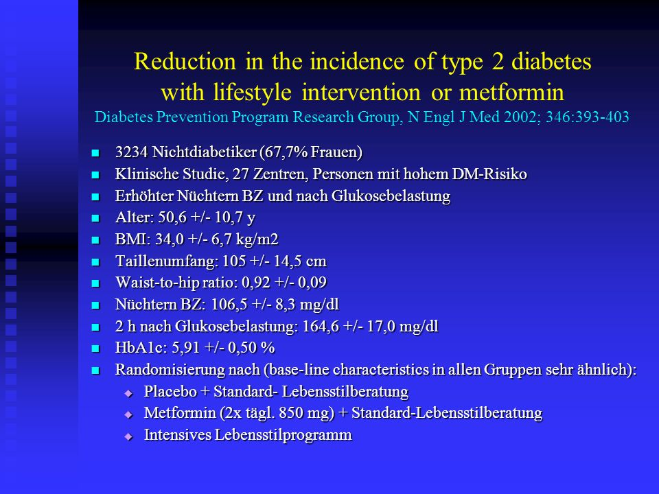Reduction in the incidence of type 2 diabetes with lifestyle intervention or metformin Diabetes Prevention Program Research Group, N Engl J Med 2002; 346:
