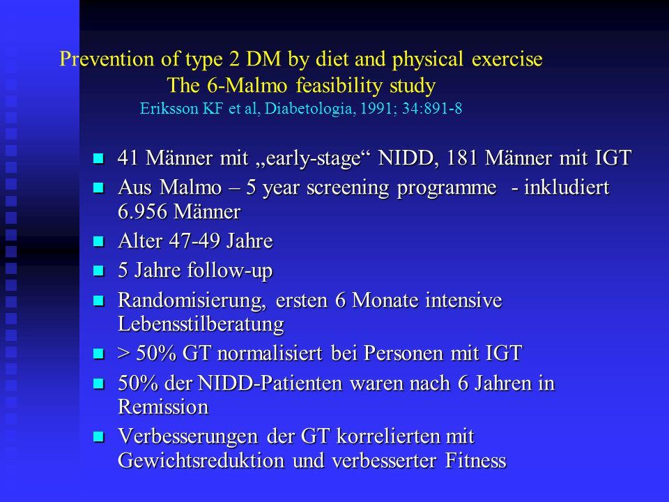 Prevention of type 2 DM by diet and physical exercise The 6-Malmo feasibility study Eriksson KF et al, Diabetologia, 1991; 34:891-8
