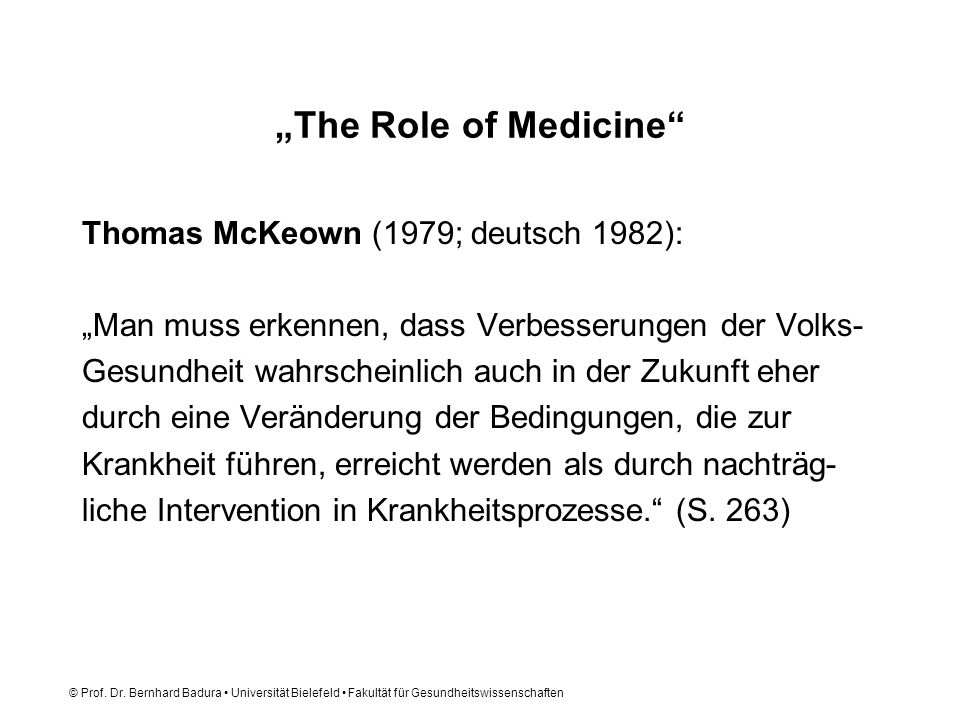 """The Role of Medicine Thomas McKeown (1979; deutsch 1982):"