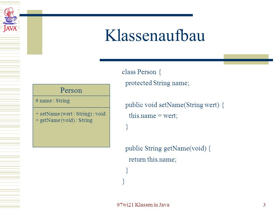Klassenaufbau Person class Person { protected String name;
