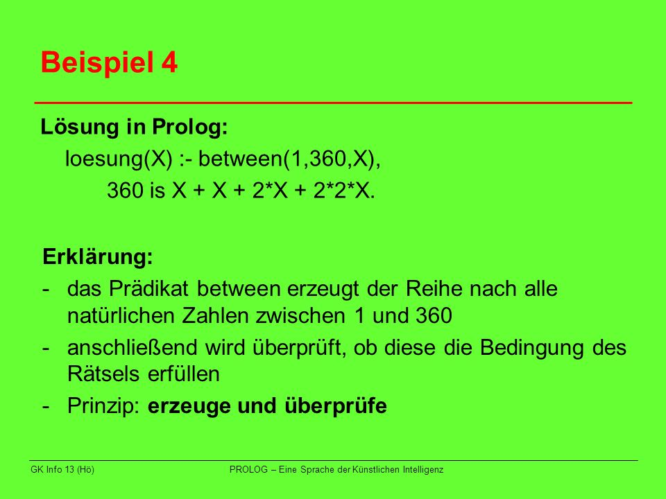 Beispiel 4 Lösung in Prolog: loesung(X) :- between(1,360,X),