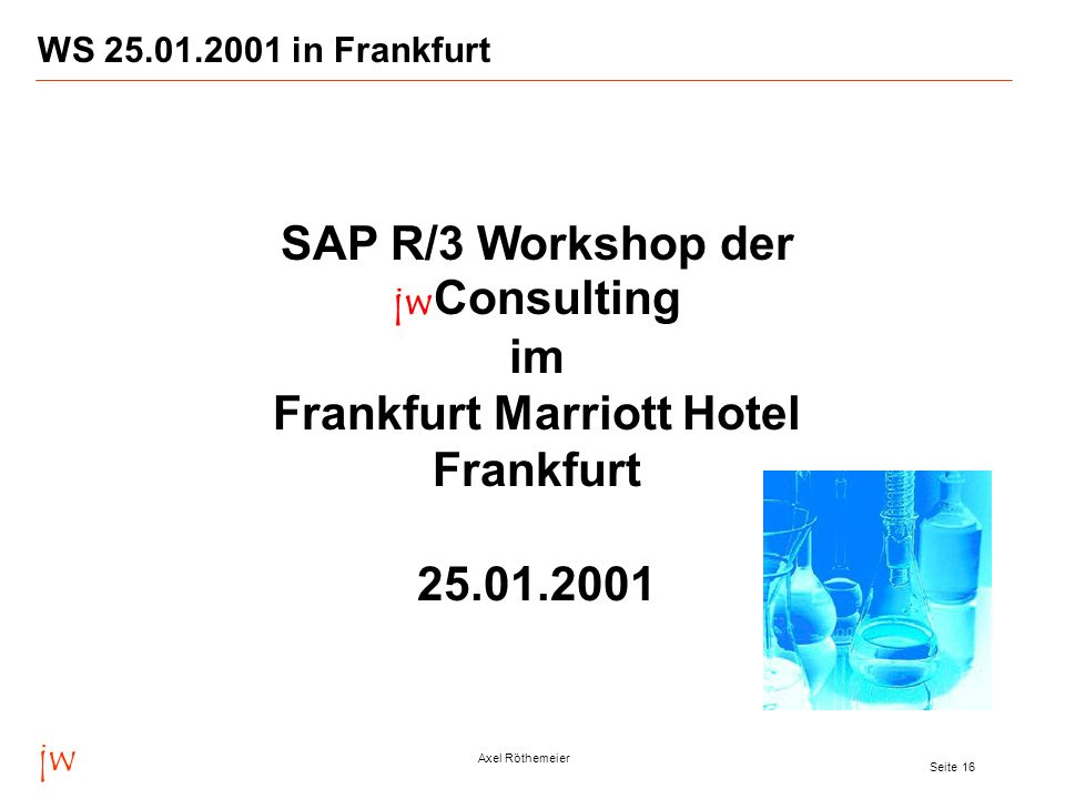 WS in Frankfurt SAP R/3 Workshop der jwConsulting im Frankfurt Marriott Hotel Frankfurt
