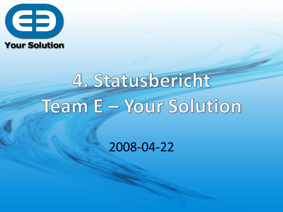 4. Statusbericht Team E – Your Solution
