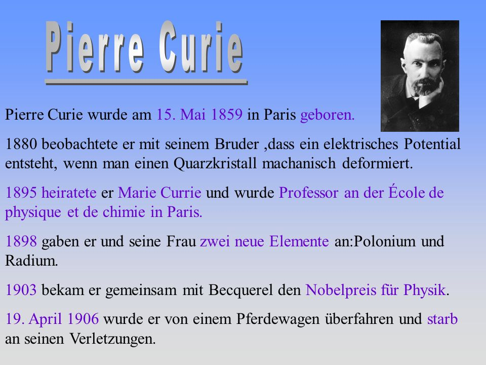 Pierre Curie Pierre Curie wurde am 15. Mai 1859 in Paris geboren.