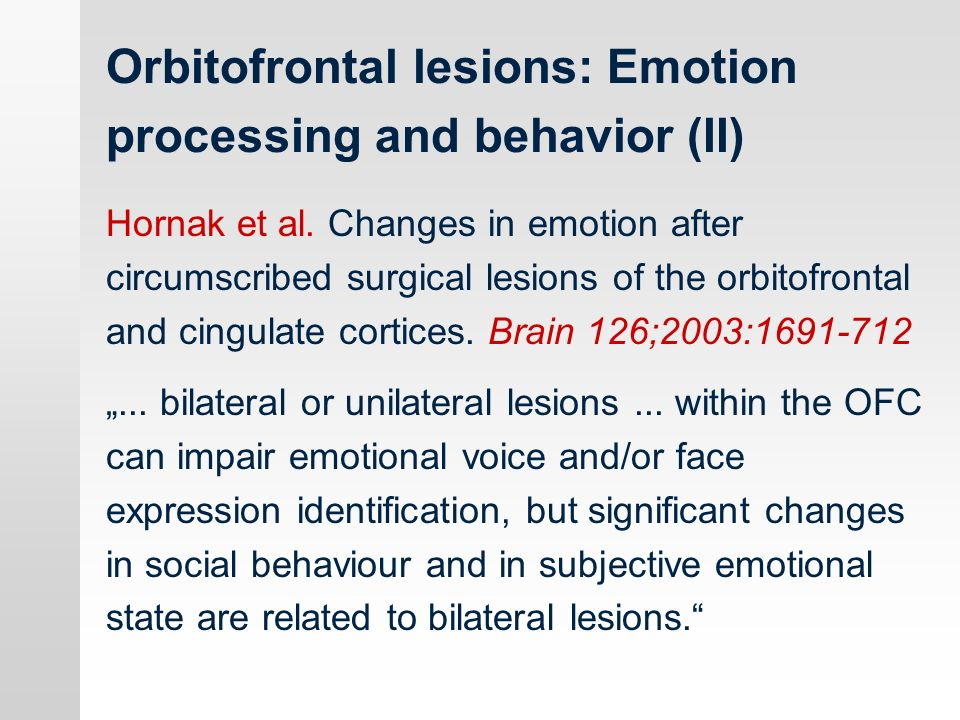 Orbitofrontal lesions: Emotion processing and behavior (II)