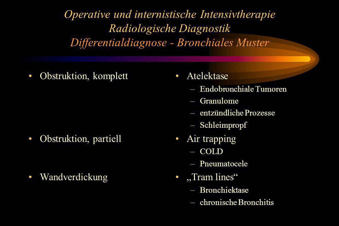 Operative und internistische Intensivtherapie Radiologische Diagnostik Differentialdiagnose - Bronchiales Muster