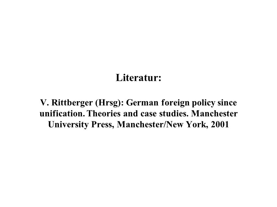 Literatur: V. Rittberger (Hrsg): German foreign policy since unification.