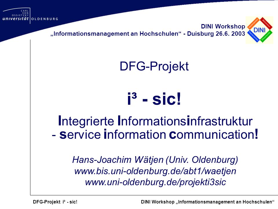 "DINI Workshop ""Informationsmanagement an Hochschulen - Duisburg 26.6. 2003. DFG-Projekt i³ - sic!"