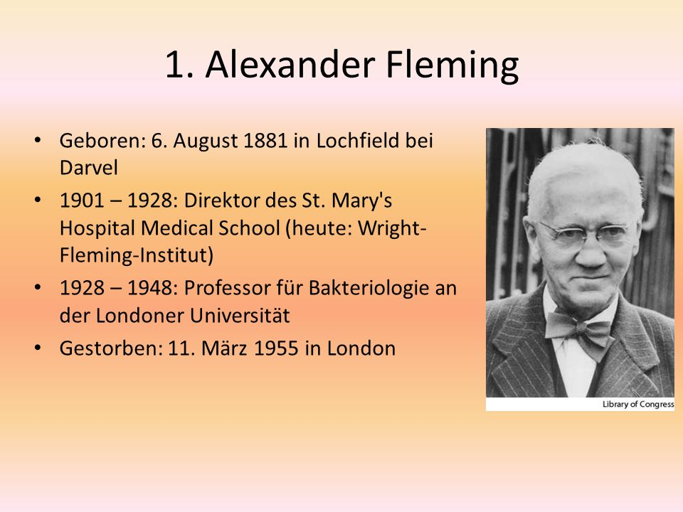 1. Alexander Fleming Geboren: 6. August 1881 in Lochfield bei Darvel