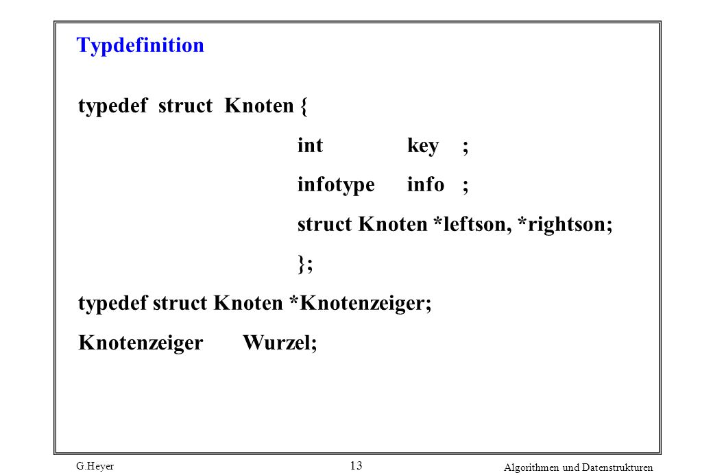 Typdefinition typedef struct Knoten { int key ; infotype info ; struct Knoten *leftson, *rightson;